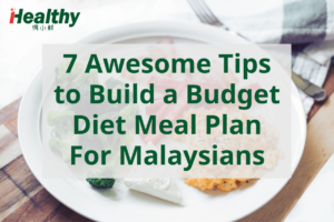 7 Awesome Tips to Build a Budget Diet Meal Plan For Malaysians